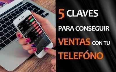 5 CLAVES PARA CONSEGUIR VENTAS CON TU TELÉFONO