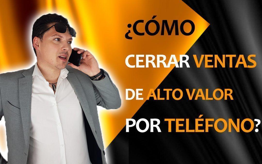 ¿Cómo cerrar ventas de alto valor por teléfono? (700€, 1500€ o 12000€)