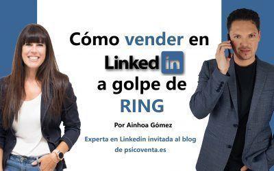 Cómo vender en Linkedin a golpe de Ring